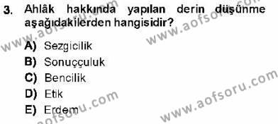 Adalet Bölümü 1. Yarıyıl Adalet Meslek Etiği Dersi 2014 Yılı Güz Dönemi Dönem Sonu Sınavı 3. Soru