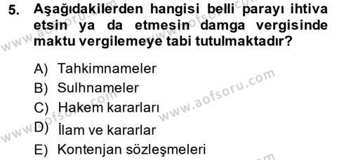 Adalet Bölümü 4. Yarıyıl Damga Vergisi Ve Harçlar Bilgisi Dersi 2014 Yılı Bahar Dönemi Ara Sınavı 5. Soru