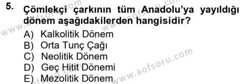 Kültürel Miras ve Turizm Bölümü 1. Yarıyıl Anadolu Arkeolojisi Dersi 2013 Yılı Güz Dönemi Dönem Sonu Sınavı 5. Soru