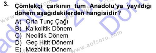 Kültürel Miras ve Turizm Bölümü 1. Yarıyıl Anadolu Arkeolojisi Dersi 2014 Yılı Güz Dönemi Dönem Sonu Sınavı 3. Soru
