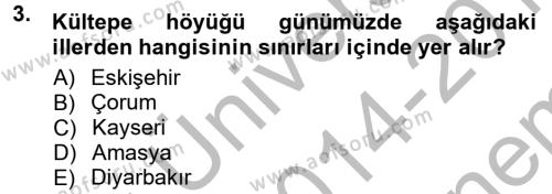 Kültürel Miras ve Turizm Bölümü 1. Yarıyıl Anadolu Arkeolojisi Dersi 2015 Yılı Güz Dönemi Dönem Sonu Sınavı 3. Soru