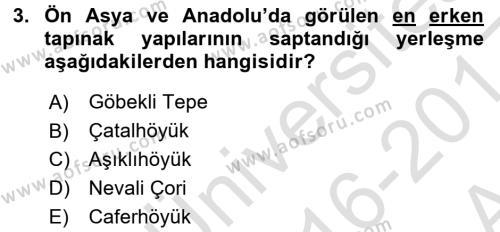 Anadolu Arkeolojisi Dersi 2016 - 2017 Yılı Ara Sınavı 3. Soru