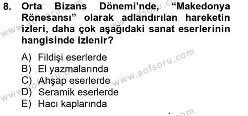 Ortaçağdan Günümüze Anadolu Uygarlıkları Dersi Ara Sınavı Deneme Sınav Soruları 8. Soru