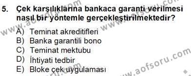 Bankacılık ve Sigortacılık Bölümü 2. Yarıyıl Bankacılık Hizmet Ürünleri Dersi 2013 Yılı Bahar Dönemi Dönem Sonu Sınavı 5. Soru