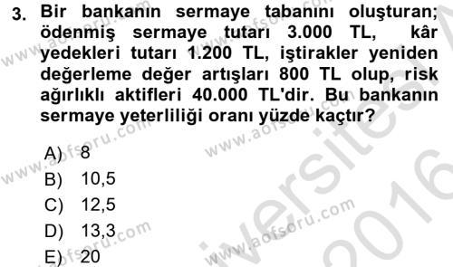 Bankaların Yönetimi Ve Denetimi Dersi 2015 - 2016 Yılı (Final) Dönem Sonu Sınavı 3. Soru