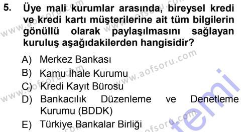 Bankacılık ve Sigortacılık Bölümü 3. Yarıyıl Bankalarda Kredi Yönetimi Dersi 2013 Yılı Güz Dönemi Dönem Sonu Sınavı 5. Soru