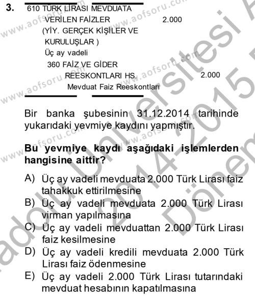 Bankacılık ve Sigortacılık Bölümü 4. Yarıyıl Banka Ve Sigorta Muhasebesi Dersi 2015 Yılı Bahar Dönemi Dönem Sonu Sınavı 3. Soru