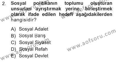 Sosyal Bilimler Bölümü 1. Yarıyıl Sosyal Politika Dersi 2013 Yılı Güz Dönemi Tek Ders Sınavı 2. Soru