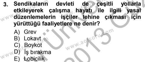 İnsan Kaynakları Yönetimi Bölümü 3. Yarıyıl Çalışma İlişkileri Dersi 2013 Yılı Güz Dönemi Ara Sınavı 3. Soru