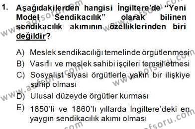 Çalışma İlişkileri Tarihi Dersi 2013 - 2014 Yılı (Final) Dönem Sonu Sınav Soruları 1. Soru
