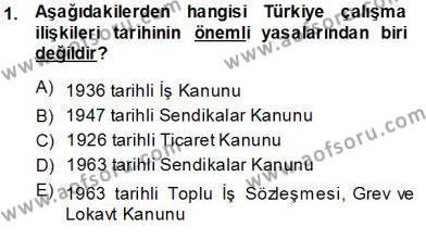 Çalışma İlişkileri Tarihi Dersi 2013 - 2014 Yılı Tek Ders Sınavı 1. Soru