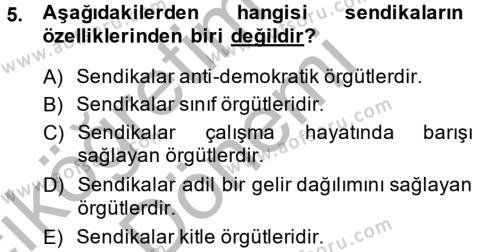 İnsan Kaynakları Yönetimi Bölümü 2. Yarıyıl Sendikacılık Dersi 2014 Yılı Bahar Dönemi Ara Sınavı 5. Soru