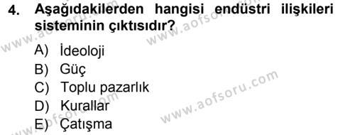 Endüstri İlişkileri Dersi 2012 - 2013 Yılı (Vize) Ara Sınav Soruları 4. Soru