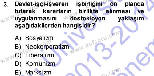 Çalışma Ekonomisi ve Endüstri İlişkileri Bölümü 7. Yarıyıl Endüstri İlişkileri Dersi 2014 Yılı Güz Dönemi Dönem Sonu Sınavı 3. Soru