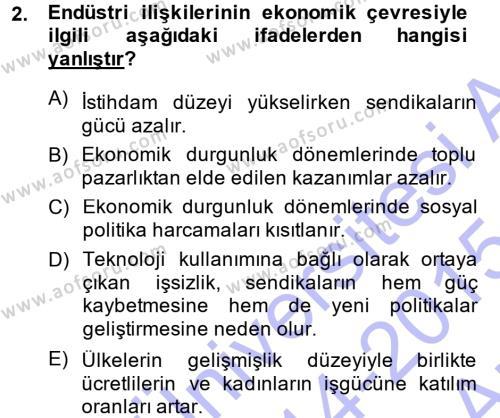 Çalışma Ekonomisi ve Endüstri İlişkileri Bölümü 7. Yarıyıl Endüstri İlişkileri Dersi 2015 Yılı Güz Dönemi Ara Sınavı 2. Soru