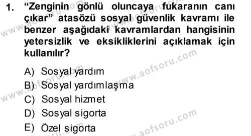 Sosyal Bilimler Bölümü 3. Yarıyıl Sosyal Güvenlik Dersi 2014 Yılı Güz Dönemi Dönem Sonu Sınavı 1. Soru
