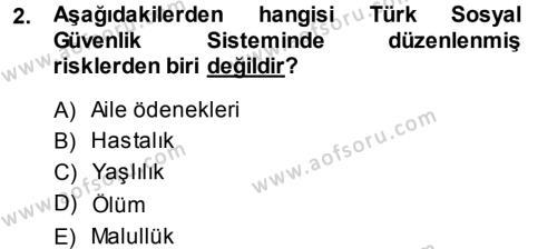 Sosyal Bilimler Bölümü 3. Yarıyıl Sosyal Güvenlik Dersi 2014 Yılı Güz Dönemi Dönem Sonu Sınavı 2. Soru