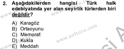 Türk Dili ve Edebiyatı Bölümü 2. Yarıyıl Halk Edebiyatına Giriş II Dersi 2014 Yılı Bahar Dönemi Dönem Sonu Sınavı 2. Soru
