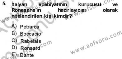 Türk Dili ve Edebiyatı Bölümü 1. Yarıyıl Batı Edebiyatında Akımlar I Dersi 2014 Yılı Güz Dönemi Dönem Sonu Sınavı 5. Soru