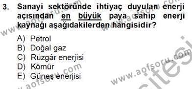 Elektrik Enerjisi Üretim, İletim ve Dağıtımı Bölümü 2. Yarıyıl Enerji Yönetimi ve Politikaları Dersi 2013 Yılı Bahar Dönemi Dönem Sonu Sınavı 3. Soru