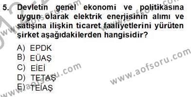 Elektrik Enerjisi Üretim, İletim ve Dağıtımı Bölümü 2. Yarıyıl Enerji Yönetimi ve Politikaları Dersi 2013 Yılı Bahar Dönemi Dönem Sonu Sınavı 5. Soru