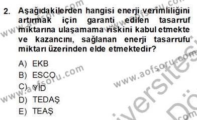 Elektrik Enerjisi Üretim, İletim ve Dağıtımı Bölümü 2. Yarıyıl Enerji Yönetimi ve Politikaları Dersi 2014 Yılı Bahar Dönemi Dönem Sonu Sınavı 2. Soru