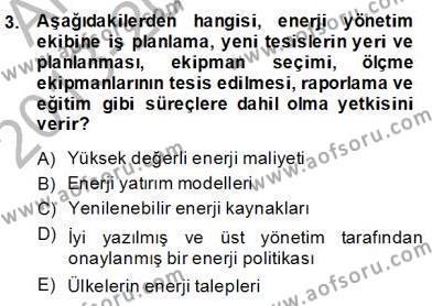 Enerji Yönetimi ve Politikaları Dersi 2013 - 2014 Yılı Dönem Sonu Sınavı 3. Soru