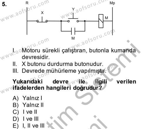 Elektrik Enerjisi Üretim, İletim ve Dağıtımı Bölümü 4. Yarıyıl Elektromekanik Kumanda Sistemleri Dersi 2015 Yılı Bahar Dönemi Dönem Sonu Sınavı 5. Soru