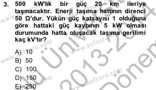 Elektrik Enerjisi İletimi ve Dağıtımı Dersi 2013 - 2014 Yılı Dönem Sonu Sınavı 3. Soru