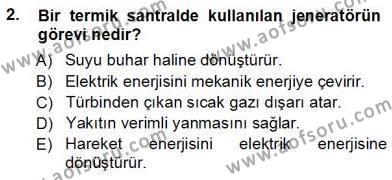 Elektrik Enerjisi Üretim, İletim ve Dağıtımı Bölümü 3. Yarıyıl Elektrik Enerjisi Üretimi Dersi 2013 Yılı Güz Dönemi Ara Sınavı 2. Soru