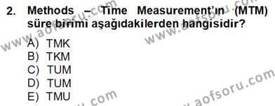 Ev İdaresi Bölümü 2. Yarıyıl İş Etüdü Dersi 2013 Yılı Bahar Dönemi Dönem Sonu Sınavı 2. Soru