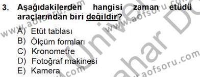 Ev İdaresi Bölümü 2. Yarıyıl İş Etüdü Dersi 2013 Yılı Bahar Dönemi Dönem Sonu Sınavı 3. Soru