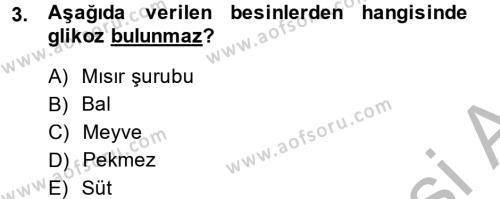 Ev İdaresi Bölümü 2. Yarıyıl Genel Beslenme Dersi 2014 Yılı Bahar Dönemi Dönem Sonu Sınavı 3. Soru