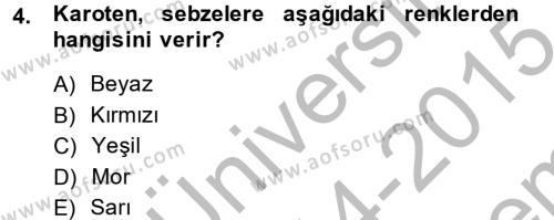 Ev İdaresi Bölümü 2. Yarıyıl Genel Beslenme Dersi 2015 Yılı Bahar Dönemi Dönem Sonu Sınavı 4. Soru