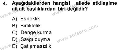 Ev İdaresi Bölümü 3. Yarıyıl Aile İçi Uyumlu Etkileşim Dersi 2014 Yılı Güz Dönemi Ara Sınavı 4. Soru