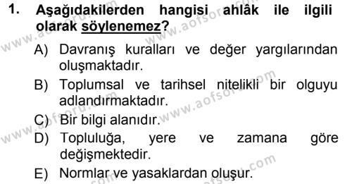 Etik Dersi 2013 - 2014 Yılı (Final) Dönem Sonu Sınav Soruları 1. Soru