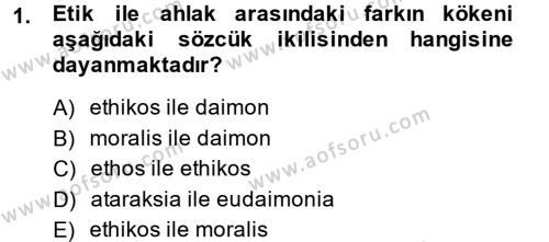 Etik Dersi 2014 - 2015 Yılı (Vize) Ara Sınav Soruları 1. Soru