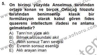 Felsefe Bölümü 3. Yarıyıl Ortaçağ Felsefesi I Dersi 2013 Yılı Güz Dönemi Ara Sınavı 5. Soru