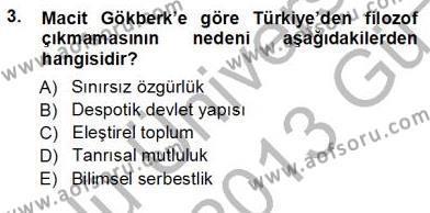 Felsefe Bölümü 7. Yarıyıl Türkiye' de Felsefenin Gelişimi I Dersi 2013 Yılı Güz Dönemi Ara Sınavı 3. Soru