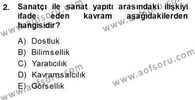 Estetik ve Sanat Felsefesi Dersi 2013 - 2014 Yılı Dönem Sonu Sınavı 2. Soru