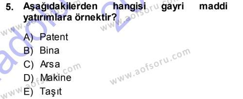 Bankacılık ve Sigortacılık Bölümü 3. Yarıyıl Finansal Yönetim I Dersi 2014 Yılı Güz Dönemi Ara Sınavı 5. Soru