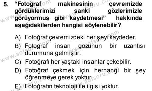 Felsefe Bölümü 5. Yarıyıl Temel Fotoğrafçılık Dersi 2014 Yılı Güz Dönemi Ara Sınavı 5. Soru