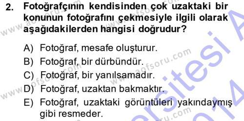 Felsefe Bölümü 5. Yarıyıl Temel Fotoğrafçılık Dersi 2014 Yılı Güz Dönemi Dönem Sonu Sınavı 2. Soru
