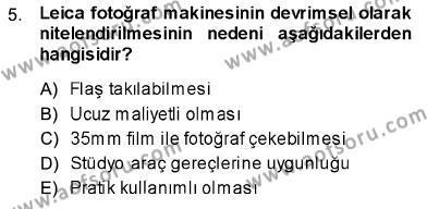 Fotoğrafçılık ve Kameramanlık Bölümü 1. Yarıyıl Fotoğraf Tarihi Dersi 2014 Yılı Güz Dönemi Dönem Sonu Sınavı 5. Soru