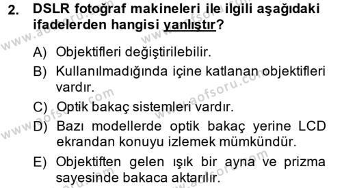 Fotoğrafçılık ve Kameramanlık Bölümü 2. Yarıyıl Sayısal Fotoğrafa Giriş Dersi 2014 Yılı Bahar Dönemi Dönem Sonu Sınavı 2. Soru