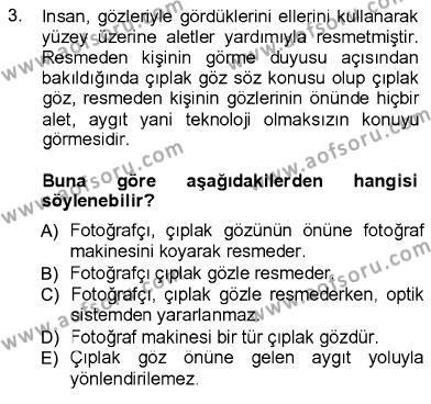 Fotoğraf Kültürü Dersi 2012 - 2013 Yılı Ara Sınavı 3. Soru