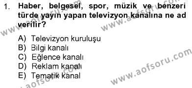 Fotoğrafçılık ve Kameramanlık Bölümü 2. Yarıyıl Televizyon Program Yapımı Dersi 2013 Yılı Bahar Dönemi Ara Sınavı 1. Soru
