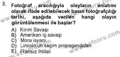 Fotoğrafçılık ve Kameramanlık Bölümü 3. Yarıyıl Fotoğrafın Kullanım Alanları Dersi 2013 Yılı Güz Dönemi Ara Sınavı 3. Soru