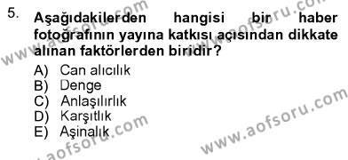 Fotoğrafçılık ve Kameramanlık Bölümü 3. Yarıyıl Fotoğrafın Kullanım Alanları Dersi 2013 Yılı Güz Dönemi Ara Sınavı 5. Soru