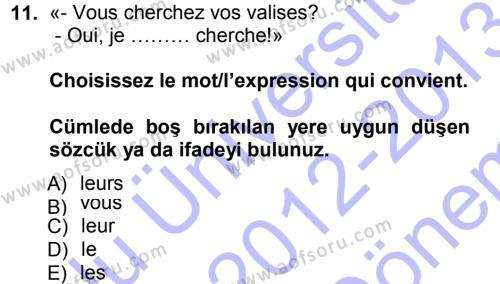 Fransızca 1 Dersi 2012 - 2013 Yılı (Final) Dönem Sonu Sınav Soruları 11. Soru